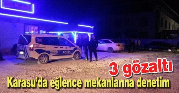 Karasu'da eğlence mekanları denetlendi! 3 gözaltı