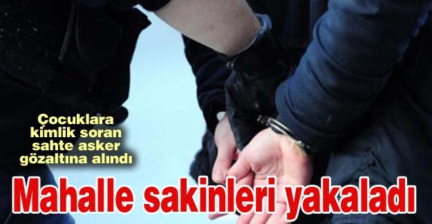 Sahte asker gözaltına alındı!