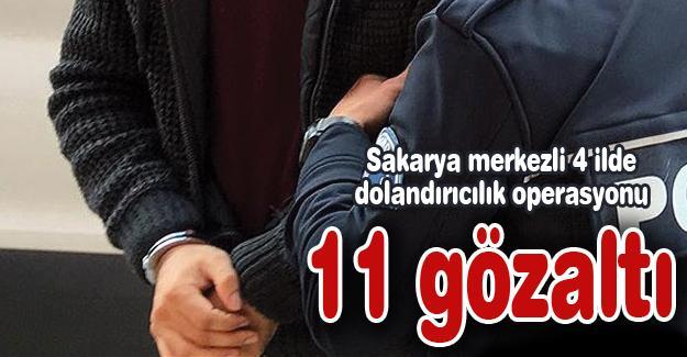 Sakarya merkezli 4 ilde dolandırıcılık operasyonu! 11 gözaltı