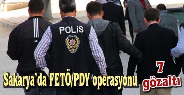 Sakarya'da FETÖ/PDY operasyonu! 7 gözaltı