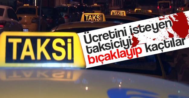 Taksici bıçaklayıp kaçtılar!