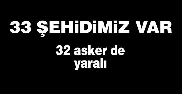 33 ŞEHİDİMİZ VAR!