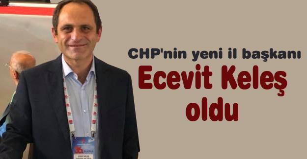 CHP'nin yeni il başkanı Ecevit Keleş oldu