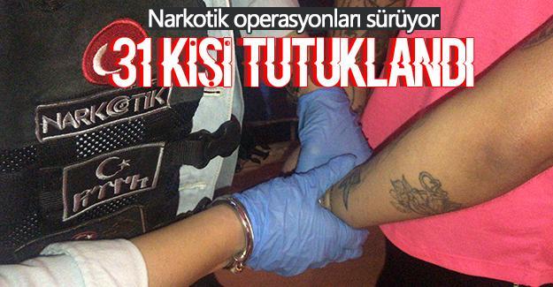 Narkotik operasyonlarında 31 kişi tutuklandı