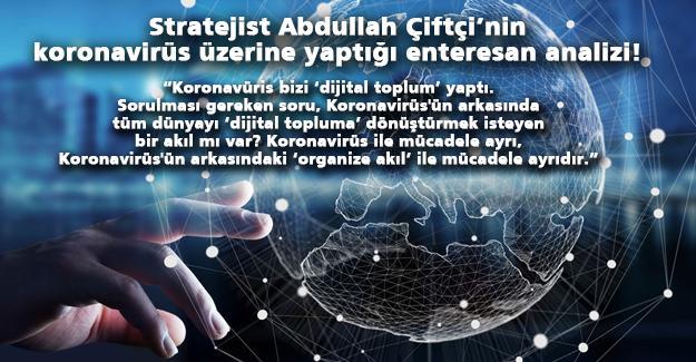 Stratejist Abdullah Çiftçi'nin koronavirüs üzerine yaptığı enteresan analizi!