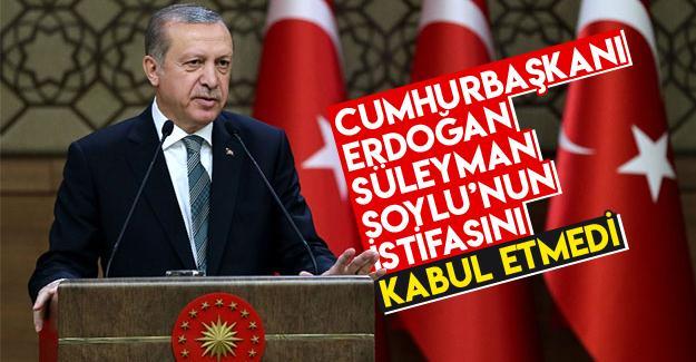 Cumhurbaşkanı Erdoğan, istifayı kabul etmedi