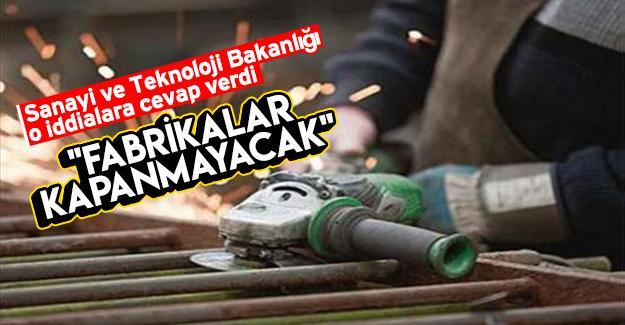 """Sanayi ve Teknoloji Bakanlığı: """"Fabrikalar kapanmayacak"""""""