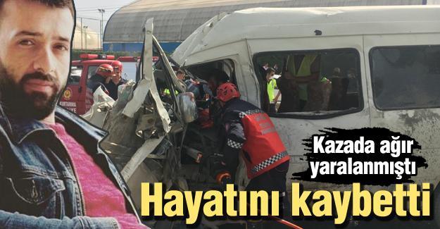 Kazada ağır yaralanmıştı! Hayatını kaybetti