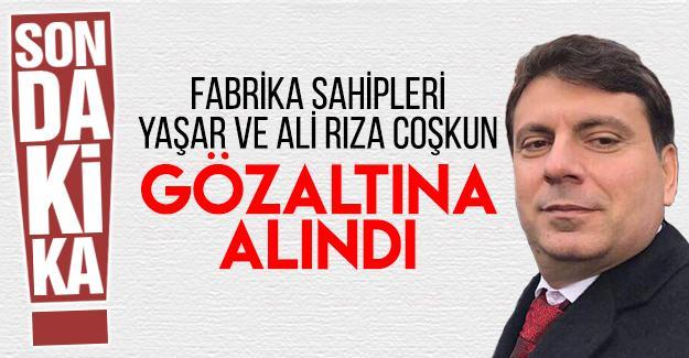 Fabrika sahipleri Yaşar ve Ali Rıza Coşkun gözaltına alındı