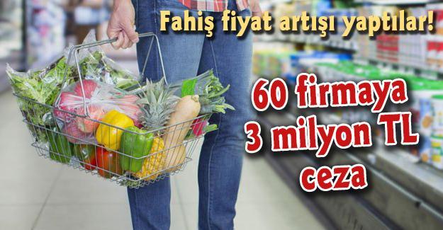Fahiş fiyat artışı yaptılar! 60 firmaya 3 milyon TL ceza
