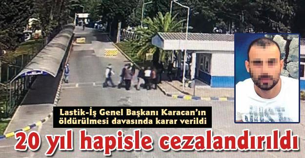 Lastik-İş Genel Başkanı Karacan'ın öldürülmesi davasında karar verildi