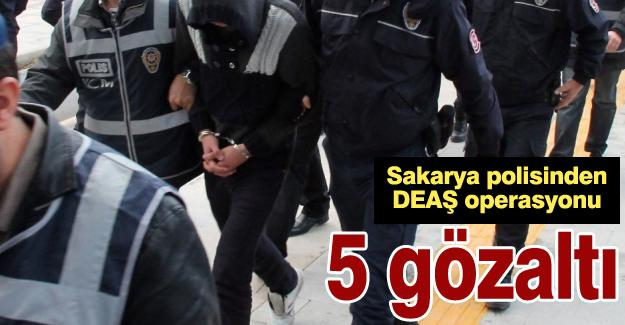 Sakarya'da DEAŞ operasyonu 5 gözaltı