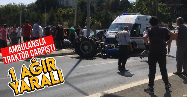Ambulansla traktör çarpıştı!