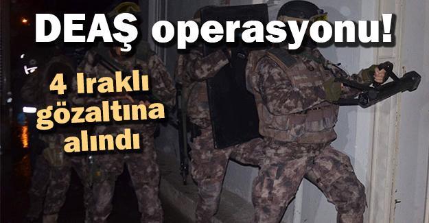 DEAŞ operasyonu! 4 Iraklı gözaltına alındı