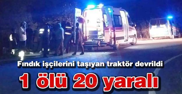 Fındık işçilerini taşıyan traktör devrildi! 1 ölü 20 yaralı