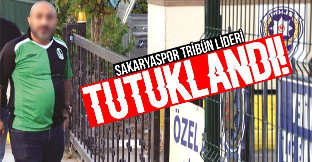 Sakaryaspor tribün lideri tutuklandı!