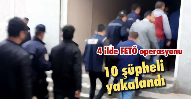 4 ilde FETÖ operasyonu! 10 şüpheli yakalandı