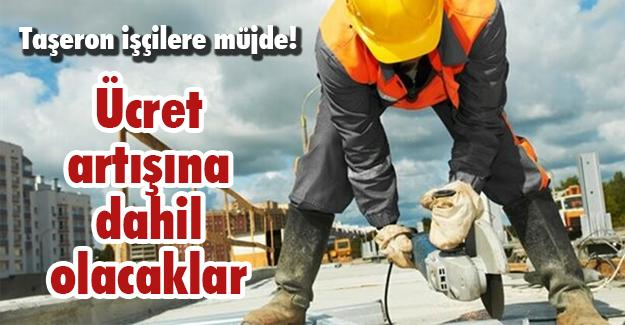 Taşeron işçilere müjde!
