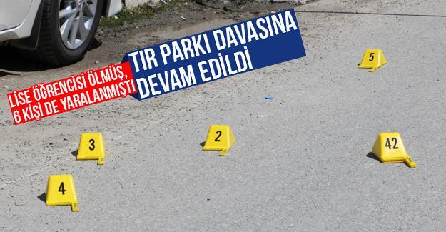 Tır parkı davasına devam edildi