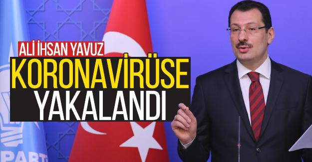 Genel Başkan Yardımcısı Ali İhsan Yavuz koronavirüse yakalandı