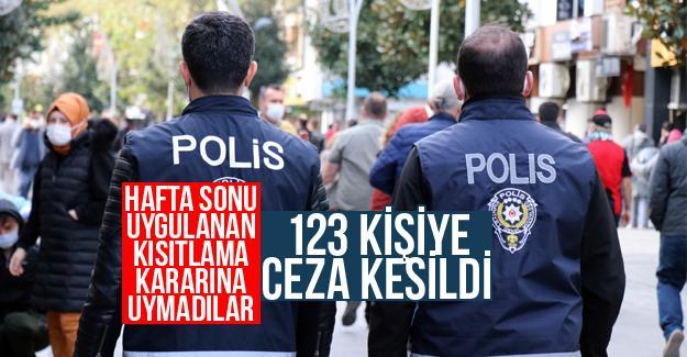 Hafta sonu kısıtlamalara uymayan 123 kişiye ceza kesildi