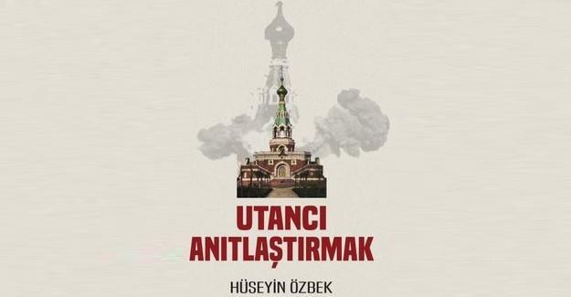 Hüseyin Özbek 'Utancı Anıtlaştırmak'ı yazdı