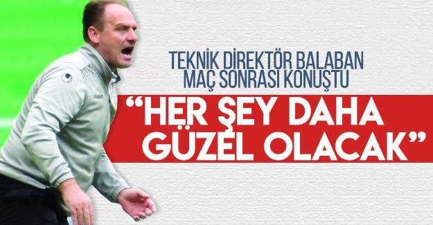 Teknik Direktör Balaban maç sonrası konuştu