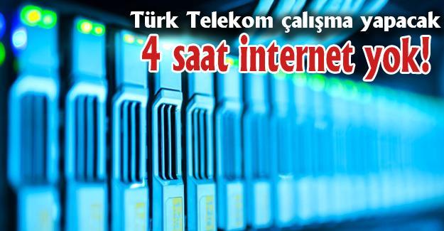 Türk Telekom çalışma yapacak! 4 saat internet yok!