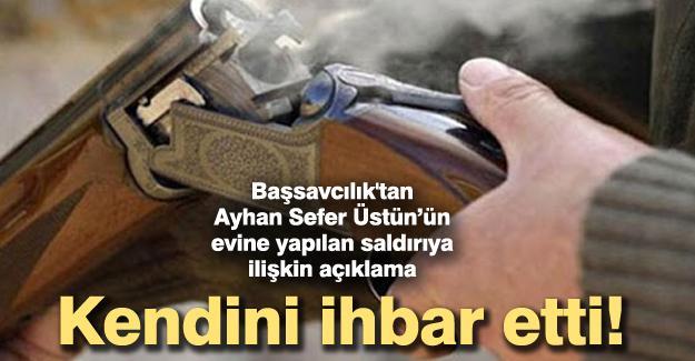 Başsavcılık'tan Ayhan Sefer Üstün'ün evine yapılan saldırıyla ilgili açıklama