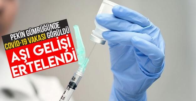 Çin aşısının gelişi ertelendi