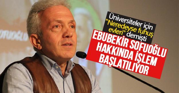 Ebubekir Sofuoğlu hakkında işlem başlatılıyor