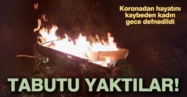 Koronadan hayatını kaybeden kadının tabutunu yaktılar!