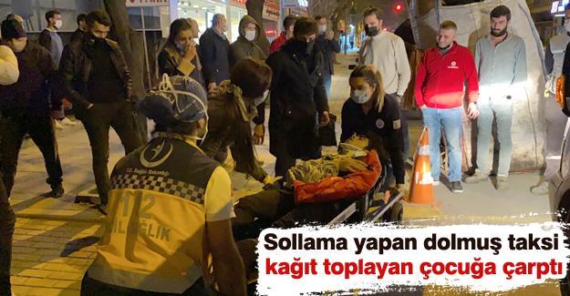 Sollama yapan dolmuş taksi kağıt toplayan çocuğa çarptı