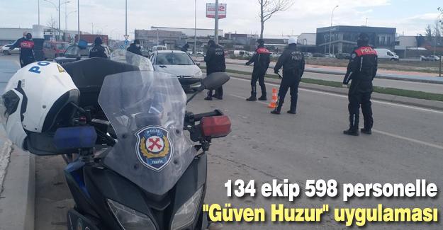 """134 ekip 598 personelle """"Güven Huzur"""" uygulaması"""