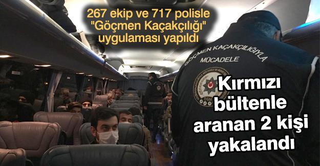 """267 ekip ve 717 polisle """"Göçmen Kaçakçılığı"""" uygulaması yapıldı"""