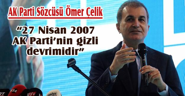 """""""27 Nisan 2007 AK Parti'nin gizli devrimidir"""""""