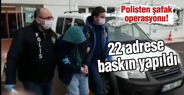 Sakarya polisinden şafak operasyonu!
