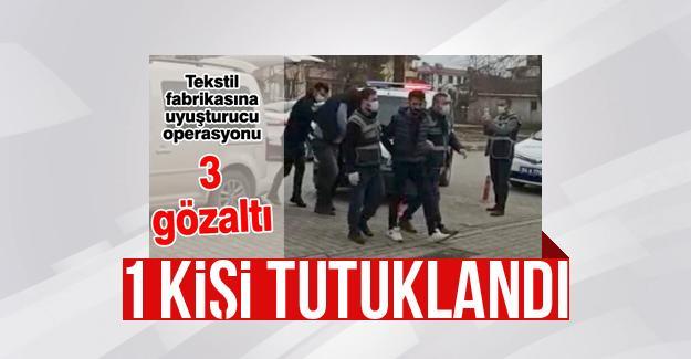 Tekstil fabrikasındaki uyuşturucu operasyonunda 1 tutuklama