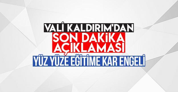 Vali Kaldırım'dan son dakika açıklaması!