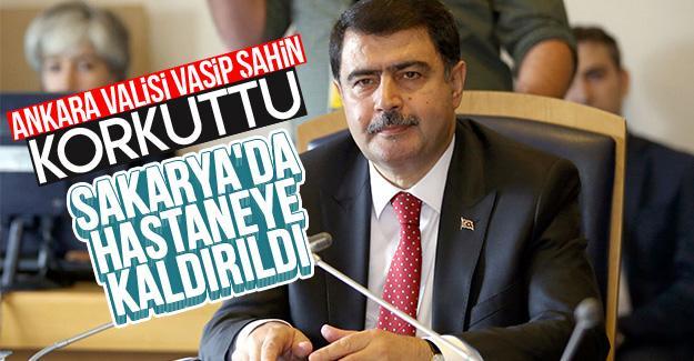 Ankara Valisi Vasip Şahin Sakarya'da hastaneye kaldırıldı