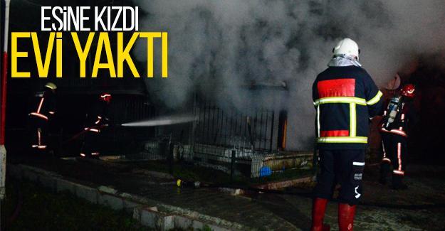 Eşine kızıp evi yaktı