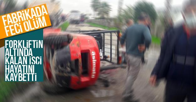 Forkliftin altında kalan işçi hayatını kaybetti
