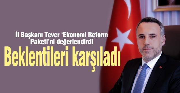 İl Başkanı Tever 'Ekonomi Reform Paketi'ni değerlendirdi