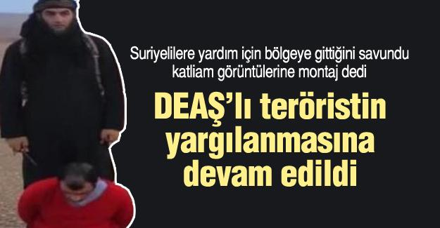 DEAŞ'lı teröristin yargılanmasına devam edildi