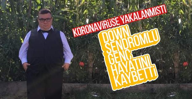 Down Sendromlu genç koronavirüsten hayatını kaybetti