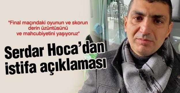 Serdar Hoca'dan istifa açıklaması