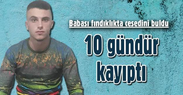 10 gündür kayıptı! Babası fındıklıkta cesedini buldu