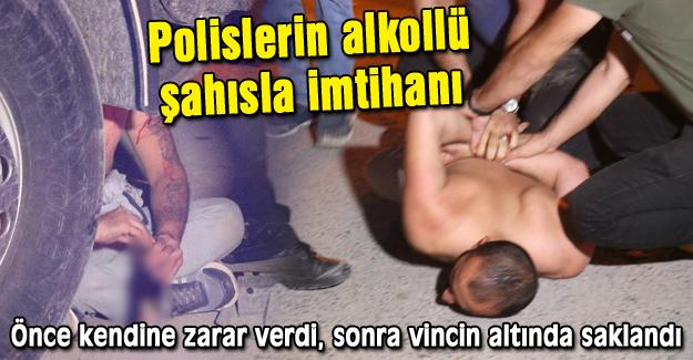 Polislerin alkollü şahısla imtihanı