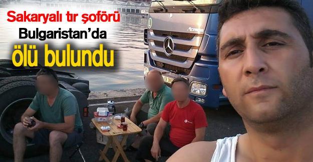 Sakaryalı tır şoförü Bulgaristan'da ölü bulundu