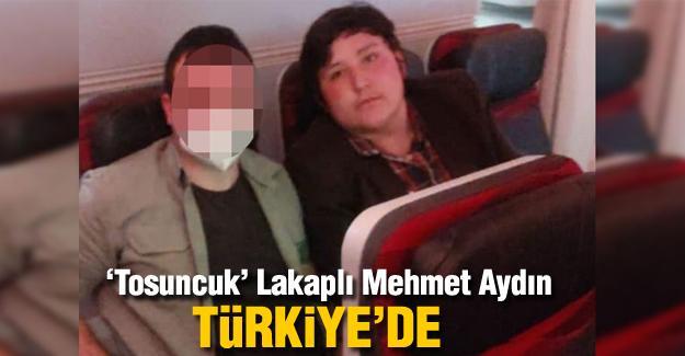 'Tosuncuk' Lakaplı Mehmet Aydın Türkiye'de